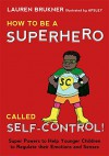 How to Be a Superhero Called Self-Control!: Super Powers to Help Younger Children to Regulate their Emotions and Senses - Lauren Brukner, Apsley