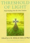 Threshold of Light: Daily Readings from the Celtic Tradition - A.M. Allchin, Esther de Waal