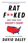 Ratf**ked Why Your Vote Doesn't Count - David Daley