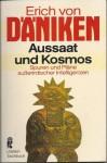 Aussaat und Kosmos. Spuren und Pläne ausserirdischer Intelligenzen - Erich von Däniken
