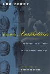 Homo Aestheticus: The Invention of Taste in the Democratic Age - Luc Ferry, Robert de Loaiza