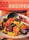500 Greatest-Ever Recipes: The Best-Ever Cookbook for Every Occasion - Martha Day
