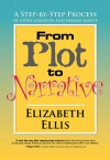 From Plot to Narrative: A Step-By-Step Process of Story Creation and Enhancement - Elizabeth Ellis