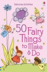 50 Fairy Things to Make and Do - Rebecca Gilpin
