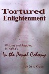 Tortured Enlightenment: Writing and Reading in Kafka's in the Penal Colony - Jens Kruse