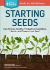 Starting Seeds: Vegetables * Herbs * Flowers - Barbara Ellis