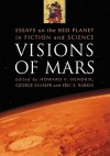 Visions of Mars: Essays on the Red Planet in Fiction and Science - Howard V. Hendrix, George Edgar Slusser, Eric S. Rabkin
