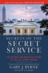 Secrets of the Secret Service: The History and Uncertain Future of the U.S. Secret Service - Gary J. Byrne, Grant M. Schmidt