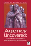 Agency Uncovered: Archaeological Perspectives On Social Agency, Power And Being Human (Ucl) - Andrew Gardner