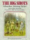 The Big Shots: Edwardian Shooting Parties - Jonathon G. Ruffer