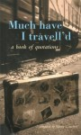 Much Have I Travell'd: A Book of Quotations - Kirsty Crawford