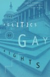 The Politics of Gay Rights - Craig A. Rimmerman, Kenneth D. Wald