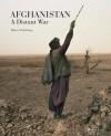 Afghanistan: A Distant War - Robert Nickelsberg, Ahmad Nader Nadery, Steve Coll, Tim McGirk, Ahmed Rashid