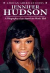 Jennifer Hudson: A Biography of an American Music Idol (African-American Icons) - John Micklos Jr.