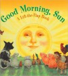 Good Morning Sun: A Lift-the-Flap Book - Staff of Kidsbooks, Mary Melcher