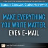 Make Everything You Write Matter, Even E-mail - Natalie Canavor, Claire Meirowitz