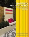 Garden Makeovers: Quick Fixes and Designer Secrets to Transform Your Garden - Caroline Tilston, Steve Gorton