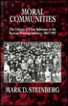 Moral Communities: The Culture of Class Relations in the Russian Printing Industry 1867-1907 - Mark D. Steinberg