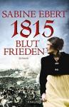 1815 - Blutfrieden: Roman - Sabine Ebert