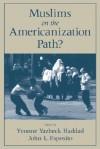 Muslims on the Americanization Path? - Yvonne Yazbeck Haddad, John L. Esposito