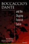 Boccaccio's Dante and the Shaping Force of Satire - Robert Hollander