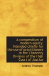 A compendium of modern equity. Intended chiefly for the use of practitioners in the Chancery Divisio - Andrew Thomson