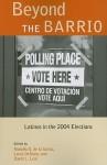 Beyond the Barrio: Latinos in the 2004 Elections - Rodolfo O. De La Garza, Louis Desipio, David L. Leal