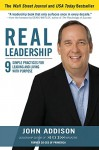Real Leadership: 9 Simple Practices for Leading and Living with Purpose - John Addison, John David Mann