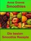 Smoothies einfach selber machen: Die besten Smoothie Rezepte (German Edition) - Anne Graves