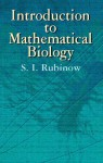 Introduction to Mathematical Biology - S.I. Rubinow
