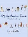 Off the Beaten Track: A Traveller's Anthology - Stoddart, Laura Stoddart