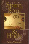 Spirit, Soul and Body - Andrew Wommack