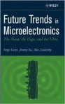 Future Trends in Microelectronics: The Nano, the Giga, and the Ultra - Serge Luryi, Alex Zaslavsky, Jimmy Xu