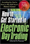 How to Get Started in Electronic Day Trading - David S. Nassar