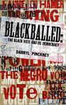 Blackball: Black American Voting Rights and U.S. Electoral Politics - Darryl Pinckney