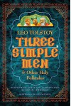 Three Simple Men: And Other Holy Folktales - Leo Tolstoy, Jon M. Sweeney, Anna Mitchell