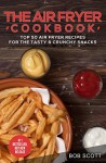 The Air Fryer Cookbook: Top 50 Air Fryer Recipes For The Tasty & Crunchy Snacks - Bob Scott