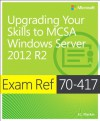 Exam Ref 70-417: Upgrading from Windows Server 2008 to Windows Server 2012 R2 - J.C. MacKin