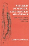 Shared Symbols, Contested Meanings: Gros Ventre Culture and History, 1778-1984 - Loretta Fowler