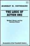 The Logic Of Action I: Method, Money, And The Austrian School (Economists Of The Twentieth Century) (V. 1) - Murray N. Rothbard