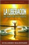 La Liberacion: El Pan de los Hijos - Guillermo Maldonado