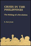 Crisis in the Philippines: The Making of a Revolution - E. San Juan Jr.