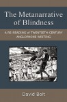 The Metanarrative of Blindness: A Re-reading of Twentieth-Century Anglophone Writing - David Bolt