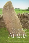 The Archaeology and Early History of Angus - Andrew J. Dunwell, Ian Ralston
