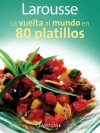 Larousse La vuelta al mundo en 80 platillos: Larousse Around the World in 80 Dishes - Editors of Larousse (Mexico)