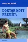 Doktor Kott přemítá - Irena Dousková