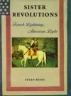 Sister Revolutions: French Lightning, American Light - Susan Dunn