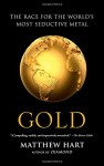 Gold: The Race for the World's Most Seductive Metal - Matthew Hart