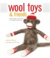 Wool Toys and Friends: Step-by-Step Instructions for Needle-Felting Fun - Laurie Sharp, Kevin Sharp
