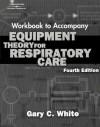 Equipment Theory For Respiratory Care Workbook - Gary C. White